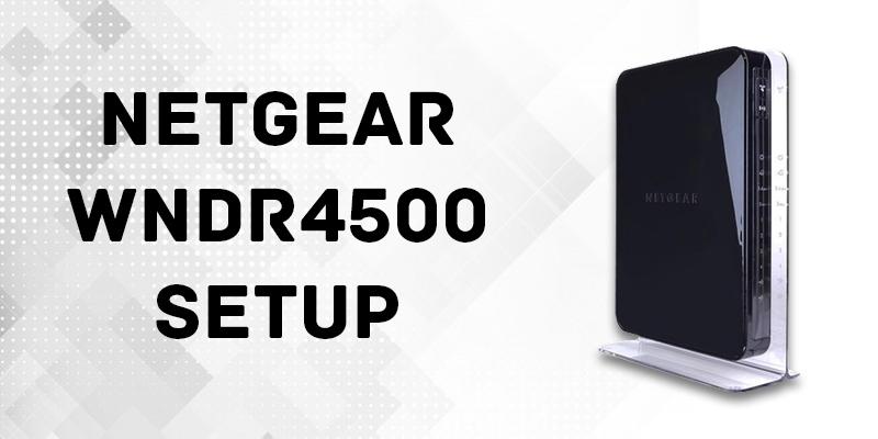 Netgear N900 WNDR4500 setup | Netgear N900 setup WNDR4500 wireless router